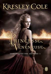 chronqiues-des-arcanes-tome-1-princesse-veneneuse-de-kresley-cole
